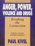 Anger Power Violence and Drugs Breaking the Connection A powerful workbook that allows clients to personalize how and why they have been violent and how they can become capable of controlling their anger. Anger, Power, Violence, and Drugs includes 41 exercises to help break through the connections between the four topics.