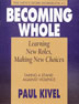 Becoming Whole Learning Roles Making New Choices A powerful workbook that allows clients to personalize how and why they have been violent and how they can become capable of controlling their anger. <i>Becoming Whole</i> encourages clients to reconstruct their lives and relationships.