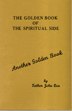 "The Golden Book of the Spiritual Side The Golden Books series is composed of fourteen booklets written by the late Father Ralph Pfau, known originally as Father ""John Doe"" who was an immensely popular lecturer and author. These treasured booklets offer thoughtful, positive advice on almost every human experience."