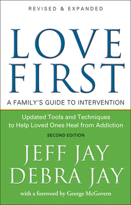 Love First 2nd Edition From Jeff Jay and Debra Jay, this standard-setting book on intervention, has helped tens of thousands of families, friends, and professionals create a loving and effective plan for helping those who suffer from addiction.