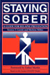 Staying Sober <i>Staying Sober</i> covers fundamental strategies and a number of useful techniques for preventing relapse.