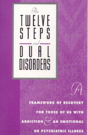The Twelve Steps and Dual Disorders DVD This video features testimonials from people who are recovering from addiction and an emotional or psychiatric illness. An excellent source of inspiration and support for clients beginning to address their dual disorders, it helps clients see how the Twelve Steps form an integral part of their recovery.