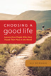 Choosing a Good Life Discover the common approaches and qualities of those who, despite life's adversities, are at peace in the world and learn how you can be too.