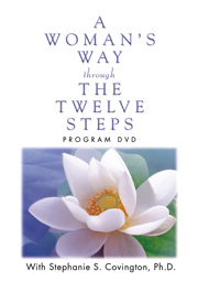 A Woman's Way through the Twelve Steps DVD This video is a component of <I>A Woman's Way through the Twelve Steps Program</I> and is also available as a stand-alone item to enhance your existing program. The video portrays the safe, nurturing, and empowering environment that is essential in order for women and girls to heal from addiction.