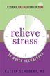 Relieve Stress This quick guide, you will learn twenty easy techniques, to help you control your stresses in five minutes or less.