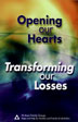 Opening Our Hearts Transforming Our Losses This book from Al-Anon includes the experiences of hundreds of members in order to challenge individuals and stimulate group discussions. Readers are invited to explore how Al-Anon principles have helped members acknowledge, understand, and accept the losses we have experienced as a result of someone else's alcoholism.