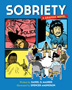 Sobriety Through rich illustration and narrative, Sobriety: A Graphic Novel offers an inside look to recovery from the perspectives of five Twelve Step group members, each with a unique set of addictions, philosophies, struggles, and successes while working the Steps