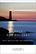 Help for Helpers Written by addiction treatment center staff members from across the country, these daily meditations encourage, comfort, and challenge helpers to understand others and themselves.