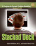 Stacked Deck This evidence-based gambling prevention curriculum has shown significant and sustained changes among young people in their attitude toward gambling. In six sessions covered over a two to three week time period, <I>Stacked Deck</I> uses math, decision-making, and problem-solving skills to prevent the onset of gambling issues in youth.