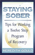 eBook Staying Sober A helpful and sometimes humorous guide for newcomers. <i>Staying Sober</i> covers fundamental strategies and a number of useful techniques for preventing relapse.