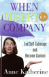 "eBook When Misery is Company <p><img border=""0"" src=""http://www.hazelden.org/web/public/image/ebookicon.jpg""  align=""left"" alt=""Hazelden eBook available""><a href=""http://www.amazon.com/gp/product/B00BS03JRC/ref=as_li_qf_sp_asin_tl?ie=UTF8&camp=1789&creative=9325&creativeASIN=B00BS03JRC&linkCode=as2&tag=hazeldbookst-20"">Buy your Kindle eBook from Amazon</a><BR><a href=""http://store.kobobooks.com/en-US/ebook/when-misery-is-company"">Buy your kobo eBook</a><br><a href=""http://search.barnesandnoble.com/When-Misery-is-Company/Anne-Katherine/e/9781616491321/?itm=1"">Buy your Barnes and Noble eBooks</a><br><a href=""https://itunes.apple.com/us/book/when-misery-is-company/id616125634?mt=11"">Buy your iBook at iTunes</a>  <P>Many people take comfort in their own misery -- feeling too good for too long (or even feeling good at all) can be scary for some people, explains Anne Katherine. This book provides immediate assistance to those people who think they might be choosing to keep happiness at bay."