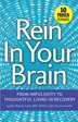 "eBook Rein In Your Brain <p><img border=""0"" src=""http://www.hazelden.org/web/public/image/ebookicon.jpg""  align=""left"" alt=""Hazelden eBook available""><a href=""http://www.amazon.com/Rein-Your-Brain-Impulsivity-Thoughtful-ebook/dp/B00BOE0IEE"">Buy your Kindle eBook from Amazon</a><br><a href=""http://www.barnesandnoble.com/w/rein-in-your-brain-cynthia-moreno-tuohy-bsw-ncac-ii/1114591438?ean=9781616494674"">Buy your Barnes and Noble eBooks</a><br><p>Those in recovery learn to ""rein in their brain,"" ending compulsive behaviors while fostering a more thoughtful lifestyle that ensures long-term emotional sobriety"