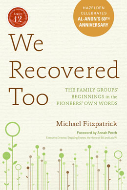 eBook We Recovered Too <br/>Through colorful firsthand accounts told through rare recordings of interviews and speeches, diary entries, and other documents dating from the 1940s, recovery historian and beloved author Michael Fitzpatrick presents the inspiring story of Al-Anon. Discover how cofounders Anne B. and Lois W. guided the growth of these groundbreaking groups, later known as Clearing House and, ultimately, Al-Anon.