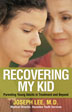eBook Recovering My Kid <br/>National expert Dr. Joseph Lee explains the nature of youth addiction and treatment and how families can create a safe and supportive environment for their loved ones during treatment and throughout their recovery.