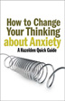 eBook How to Change Your Thinking About Anxiety <br/>Apply practical strategies from the latest expert research to change the way you think and react to feelings of anxiety.