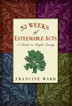 eBook 52 Weeks of Esteemable Acts <br/>In this age of instant gratification, extreme makeovers, and fleeting success, Francine Ward offers a decidedly unconventional approach to gaining self-esteem. Earning it.