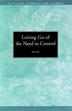 eBook Letting Go of the Need to Control <br/>Control issues are common among those of us who are chemically dependent. This pamphlet provides constructive methods to let go of self-defeating behaviors.