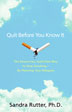eBook Quit Before You Know It <br/>Learn about a stress-free, guilt-free way to stop smoking -- for good. An ex-smoker and psychologist, Sandra Rutter walks you through her innovative method in Quit Before You Know It, providing you with step-by-step instructions and strategies that you can use to help you kick the habit.