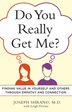 eBook Do You Really Get Me? <br/>Through his I-Maximum Approach, Dr. Shrand helps readers learn how to set aside self-doubt, show others they are valued, and make more meaningful connections.