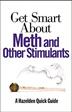 eBook Get Smart About Meth and Other Stimulants <br/>Learn the basic facts behind the dangers of methamphetamines and other stimulants, their chemistry and harmful effects, signs of addiction and dependence, addiction treatment options, prevention tools for parents, and much more.<br/>