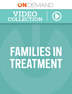 OnDemand Families in Treatment Video Collection (1-10 Clinicians)