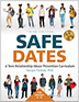 Safe Dates On Demand  (3 Year) The leading evidence-based program proven to reduce incidents of teen dating violence. This engaging interactive curriculum uses stories and role plays that reflect current topics and has shown a 56%-92% decrease in physical and sexual dating violence.