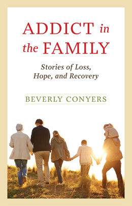 Addict in the Family: Revised and Updated by Beverly Conyers