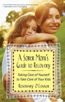 A Sober Mom's Guide to Recovery: Taking Care of Yourself to Take Care of Your Kids, by Rosemary O'Connor